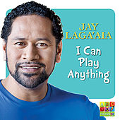 I Can Play Anything by Jay Laga'aia