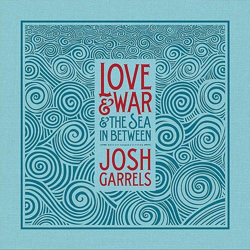 Play & Download Love & War & The Sea In Between by Josh Garrels | Napster