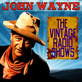 Play & Download The Vintage Radio Shows by John Wayne | Napster