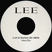 Play & Download Can I Change My Mind by Alton Ellis | Napster