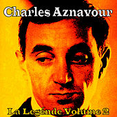 Play & Download La Légende Vol. 2 by Charles Aznavour   Napster