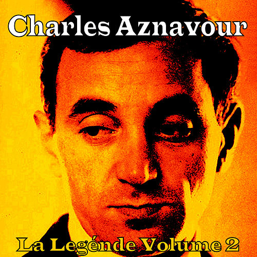 Play & Download La Légende Vol. 2 by Charles Aznavour | Napster
