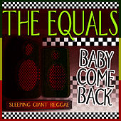 Play & Download Baby Come Back by The Equals | Napster