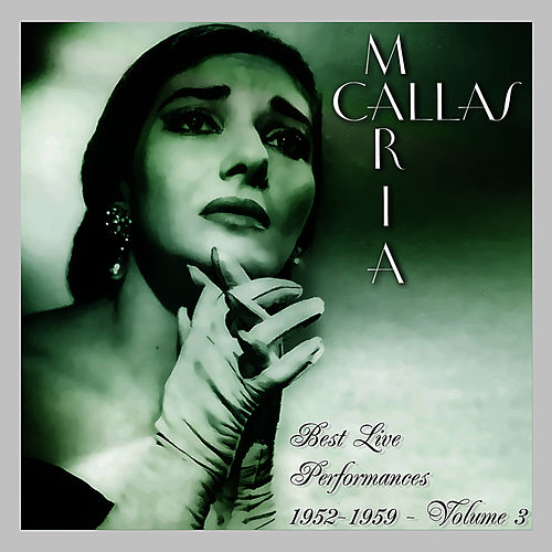 Play & Download Best Live Performances 1952-1959 Volume 3 by Maria Callas | Napster