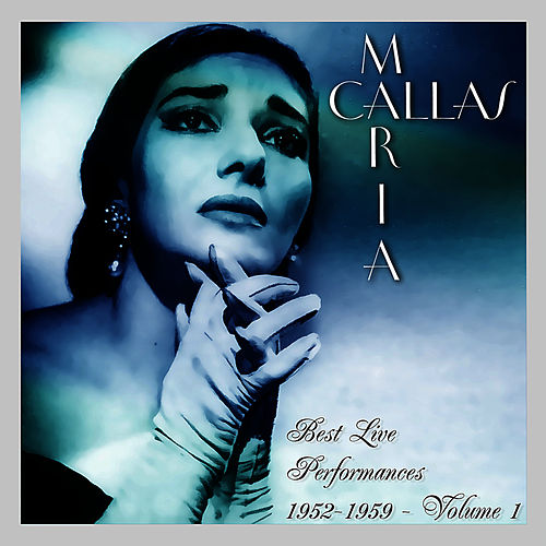Play & Download Best Live Performances 1952-1959 Volume 1 by Maria Callas | Napster