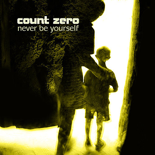 Play & Download Never Be Yourself by Count Zero | Napster