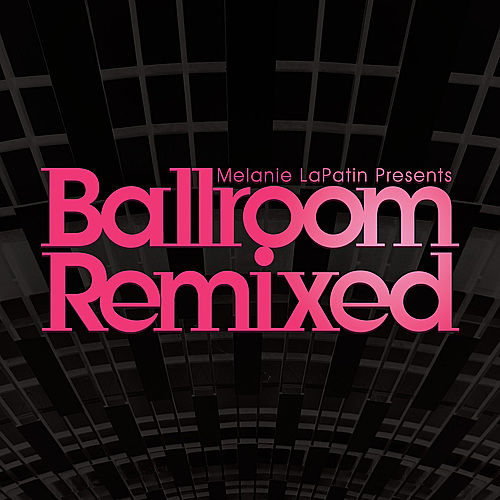 Play & Download Melanie LaPatin Presents Ballroom Remixed by Various Artists | Napster