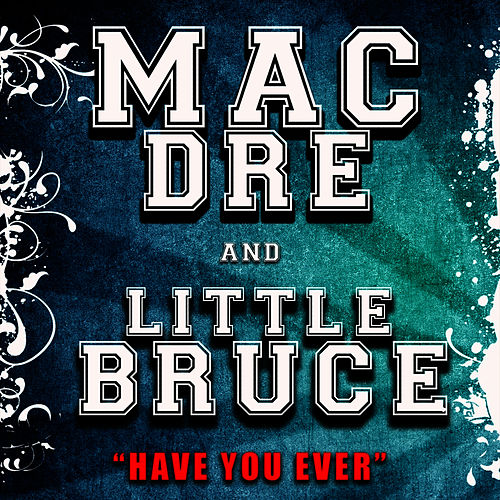 Play & Download Have You Ever by Mac Dre | Napster