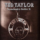 Play & Download Somebody's Gettin' It by Ted Taylor | Napster