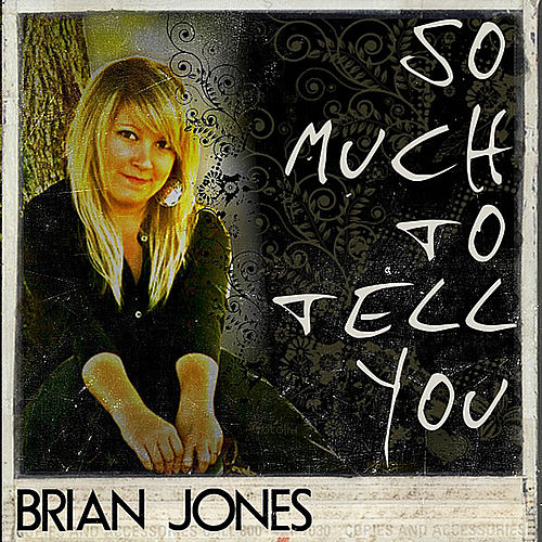 So Much To Tell You by Brian Jones