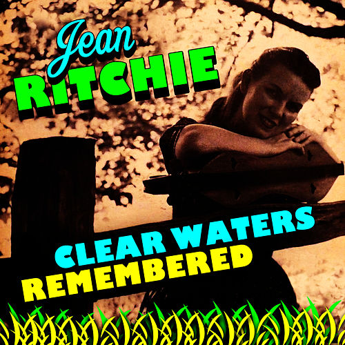 Play & Download Clear Waters Remembered by Jean Ritchie | Napster