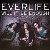 Play & Download Will It Be Enough - Single by Everlife | Napster