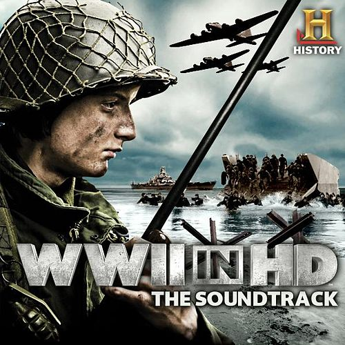 Play & Download WWII in HD (Music from the Original History Channel Series) by Various Artists | Napster