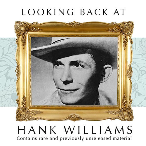 Looking Back:  Hank Williams by Hank Williams