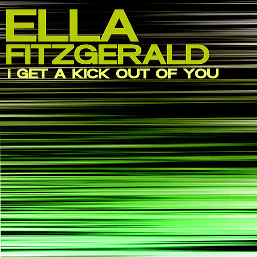 Play & Download I Get A Kick Out Of You by Ella Fitzgerald | Napster