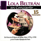 Play & Download Lola Beltrán en Concierto - 15 Aniversario, En Vivo en el Palacio de Bellas Artes 1976 y en el Teatro Olympia de Paris by Lola Beltran | Napster