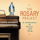 The Rosary Project: A Celebration of Prayer and Song by Chris Padgett