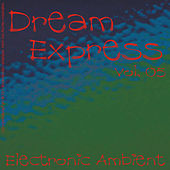 Dream Express - Electronic Ambient Vol. 5 by Various Artists