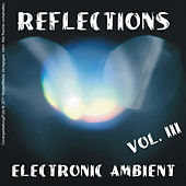 Reflections - Electronic Ambient Vol. 3 by Various Artists