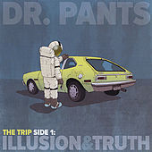 The Trip, Side 1: Illusion & Truth by Dr. Pants