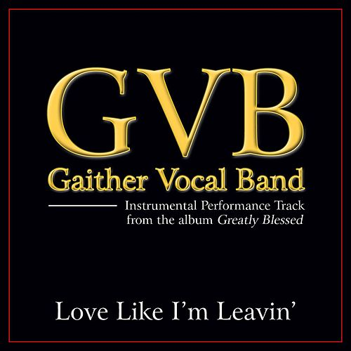 Play & Download Love Like I'm Leavin' Performance Tracks by Gaither Vocal Band | Napster