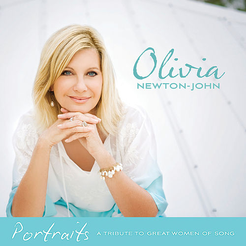 Play & Download Portraits: A Tribute To Great Women Of Song by Olivia Newton-John | Napster