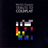 Play & Download The World's Greatest Tribute To Coldplay by Various Artists | Napster
