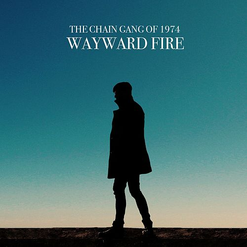 Play & Download Wayward Fire by The Chain Gang Of 1974 | Napster