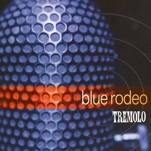 Play & Download Tremolo by Blue Rodeo | Napster