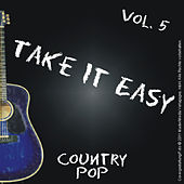 Take it Easy - Country Pop Vol. 5 von Various Artists