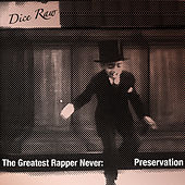The Greatest Rapper Never: Preservation by Dice Raw