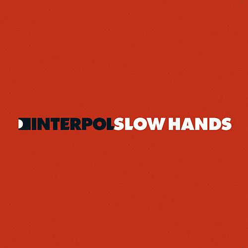 Slow Hands by Interpol