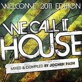 We Call It House, Welcome 2011 Edition by Various Artists