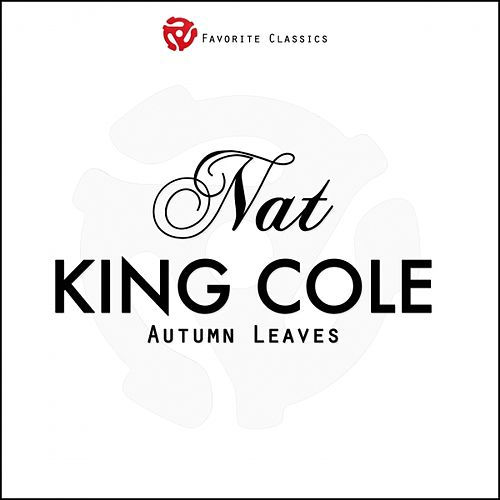 Play & Download Autumn Leaves by Nat King Cole | Napster