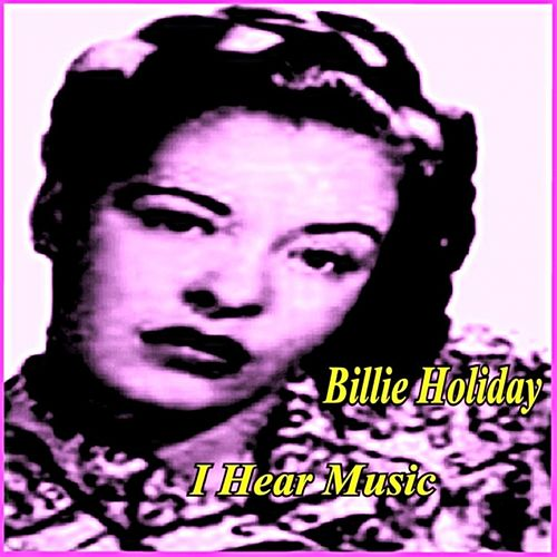 Play & Download I Hear Music by Billie Holiday | Napster