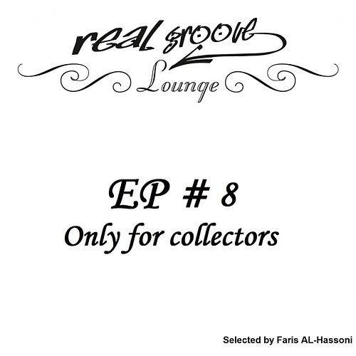 Play & Download Real Groove Lounge, Part 8 (Only for Collectors, Selected by Faris AL-Hassoni) by Various Artists | Napster