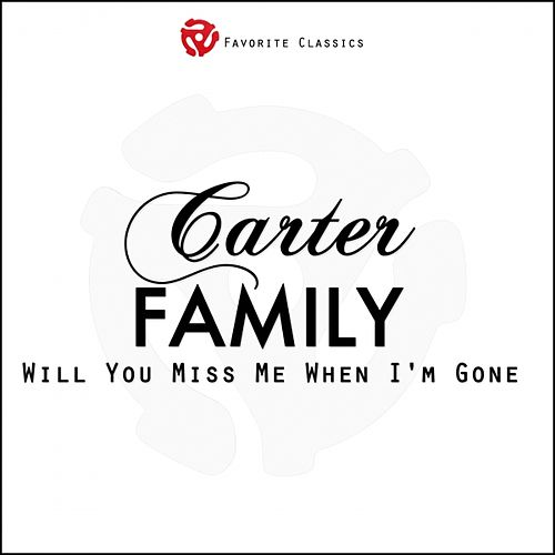Play & Download Will You Miss Me When I'm Gone by The Carter Family | Napster