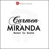 Play & Download Mamae Eu Quero by Carmen Miranda | Napster