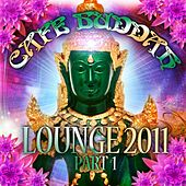 Café Buddah Lounge 2011,  Vol. 1 (Flavoured Chill Out Player from Sarnath, Bodh-Gaya and Kushinagara) by Various Artists