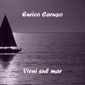 Play & Download Vieni sul mar by Enrico Caruso | Napster