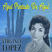 Play & Download Azul Pintado De Azul by Virginia Lopez | Napster