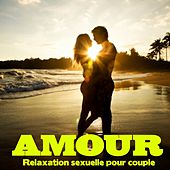 Play & Download Amour : Relaxation sexuelle pour couple (Détente, relaxation et stimulation du désir) by Relaxation  Big Band | Napster