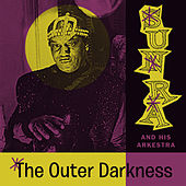 Play & Download The Outer Darkness (Space Poetry Volume Three) by Sun Ra | Napster