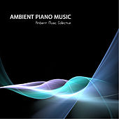 Play & Download Ambient Music - Ambient Piano Music, Relaxing Sounds, Relaxing Songs and Background Music for Stress Reduction by Ambient Music Collective | Napster