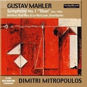 Play & Download Gustav Mahler: Symphony No. 1 Titan (Rec. 1955) - Hector Berlioz: Rob Boy & Le Roi Lear, Ouvertures by Various Artists | Napster