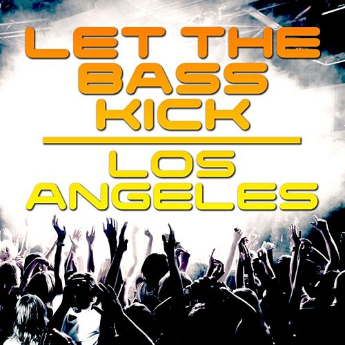 Let the Bass Kick In Los Angeles by Various Artists