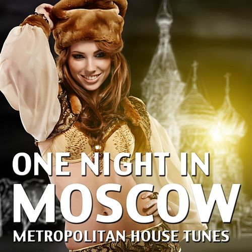 One Night in Moscow (Metropolitan House Tunes) by Various Artists