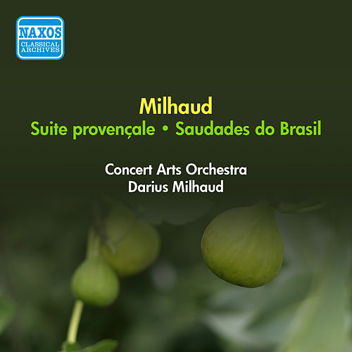 Play & Download Milhaud, D.: Suite Provencale / Saudades Do Brasil (Milhaud) (1957) by Darius Milhaud | Napster