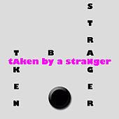 Taken By A Stranger by Taken By A Stranger