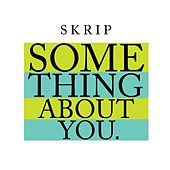 Play & Download Something About You - Single by Skrip | Napster